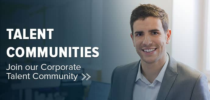 Talent communities: Join the Corporate Talent Community to save your resume in our database for later use by our recruiting team