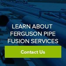 Contact Us to Learn More about Ferguson Pipe Fusion